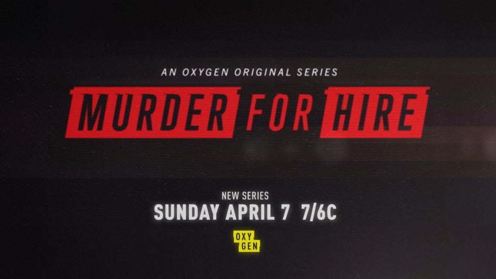 'Murder for Hire' premieres April 7 on Oxygen.